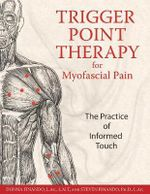 Trigger Point Therapy for Myofascial Pain : The Practice of Informed Touch - Donna Finando
