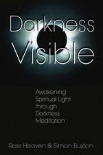 Darkness Visible : Awakening Spiritual Light Through Darkness Meditation - Ross Heaven