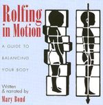 Rolfing in Motion : A Guide to Balancing Your Body - Mary Bond