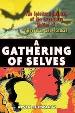 A Gathering of Selves : The Spiritual Journey of the Legendary Writer of
