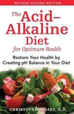 The Acid-alkaline Diet for Optimum Health : Restore Your Balance by Creating PH Balance in Your Diet - Christopher Vasey
