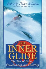 The Inner Glide : The Tao of Skiing, Snowboarding, and Skwalling - Patrick Thias Balmain