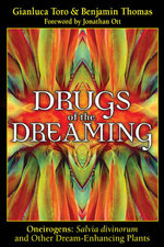 Drugs of the Dreaming : Oneirogens: Salvia Divinorum and Other Dream-Enhancing Plants - Gianluca Toro