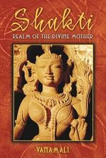 Shakti : Realm of the Divine Mother - Vanamali