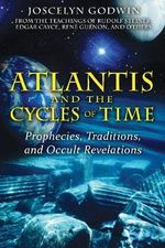 Atlantis and the Cycles of Time : Prophecies, Traditions, and Occult Revelations - Joscelyn Godwin