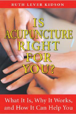 Is Acupuncture Right for You? : What it is, Why it Works, and How it Can Help You - Ruth Lever Kidson
