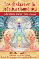 Los Chakras En La Practica Chamanica: Ocho Fases de Sanacion y Transformacion :  Ocho Fases de Sanacion y Transformacion - Susan J Wright