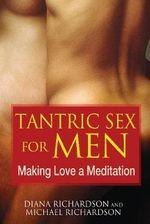 Tantric Sex for Men : Making Love a Meditation - Diana Richardson