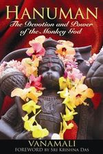 Hanuman : The Devotion and Power of the Monkey God - Vanamali