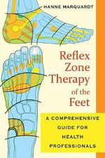 Reflex Zone Therapy of the Feet : A Comprehensive Guide for Health Professionals - Hanne Marquardt