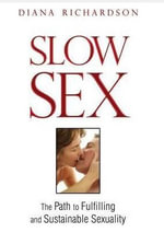 Slow Sex : The Path to Fulfilling and Sustainable Sexuality - Diana Richardson