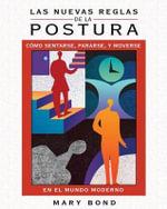 Las Nuevas Reglas de La Postura : Como Sentarse, Pararse, y Moverse En El Mundo Moderno - Mary Bond
