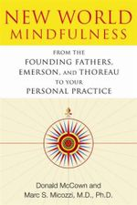New World Mindfulness : From the Founding Fathers, Emerson, and Thoreau to Your Personal Practice - Donald McCown
