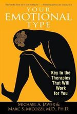 Your Emotional Type : Key to the Therapies That Will Work for You - Michael A. Jawer