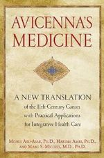Avicennas Medicine : A New Translation of the 11th-Century Canon with Practical Applications for Integrative Health Care - Mones Abu-Asab