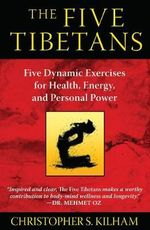 Five Tibetans : Five Dynamic Exercises for Health, Energy,  and Personal Power - Christopher S. Kilham