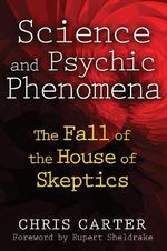 Science and Psychic Phenomena : The Fall of the House of Skeptics - Chris Carter
