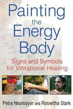 Painting the Energy Body : Signs and Symbols for Vibrational Healing - Petra Neumayer