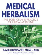 Medical Herbalism : The Science and Practice of Herbal Medicine - David Hoffmann
