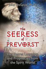 The Seeress of Prevorst : Her Secret Language and Prophecies from the Spirit World - John DeSalvo, Ph.D.