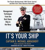 It's Your Ship : Management Techniques from the Best Damn Ship in the Navy - Captain D Michael Abrashoff