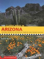 100 Classic Hikes in Arizona : Great Plains/Front Range/Rocky Mountains/Colorado ... - Scott S Warren
