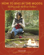How to Knit in the Woods : 20 Projects for the Great Outdoors - Shannon Okey