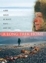 A Long Trek Home : 4,000 Miles by Boot, Raft and Ski - Erin McKittrick