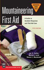 Mountaineering First Aid : A Guide to Accident Response and First Aid Care, 5th Ed. - Jan D. Carline