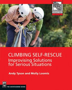 Climbing Self Rescue : Improvising Solutions For Serious Situations - Andy Tyson