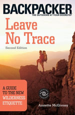 Leave No Trace : A Guide to the New Wilderness Etiquette, 2nd Edition - Annette McGivney