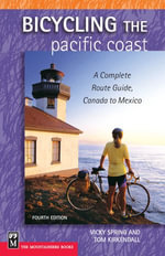 Bicycling the Pacific Coast : A Complete Route Guide, Canada to Mexico, 4th Ed. - Vicky Spring