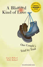 Blistered Kind Of Love : One Couple's Trial by Trail - Angela Ballard