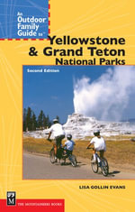 An Outdoor Family Guide to Yellowstone and the Tetons National Parks, 2nd Edition - Lisa Gollin-Evans