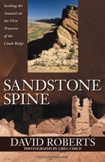 Sandstone Spine : Seeking the Anasazi on the First Traverse of the Comb Ridge - David Roberts