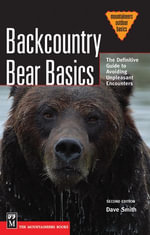 Backcountry Bear Basics : The Definitive Guide to Avoiding Unpleasant Encounters, 2nd Edition - Dave Smith