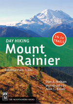 Day Hiking Mount Rainier : National Park Trails - Dan Nelson