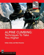Alpine Climbing : Techniques to Take You Higher - Kathy Cosley