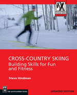 Cross Country Skiing : Building Skills For Fun and Fitness - Steve Hindman