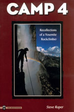Camp 4 : Recollections of a Yosemite Rockclimber - Steve Roper