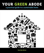 Your Green Abode : A Practical Guide to a Sustainable Home - Tara Rae Miner