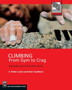 Climbing : Gym to Crag: Building Skills for Real Rock - S. Peter Lewis