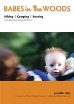 Babes in the Woods : Hiking, Camping, Boating With Babies & Young Children - Jennifer Aist