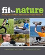 Fit by Nature : The Adventx Twelve Week Outdoor Fitness Program - John Colver