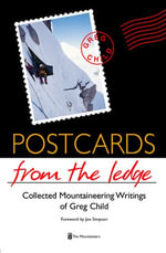 Postcards From The Ledge : Collected Mountaineering Writings of Greg Child - Greg Child