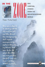 In the Zone : Epic Survival Stories from the Mountaineering World - Peter Potterfield