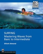 Surfing : Mastering Waves from Basic to Intermediate - Elliott Almond