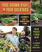 Food Grown Right, in Your Own Backyard : A Beginner's Guide to Growing Crops at Home - Colin McCrate
