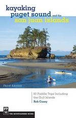 Kayaking Puget Sound & the San Juan Islands : 60 Paddle Trips Including the Gulf Islands - Rob Casey