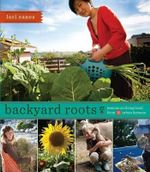 Backyard Roots : Lessons on Living Local from 35 Urban Farmers - Lori Eanes